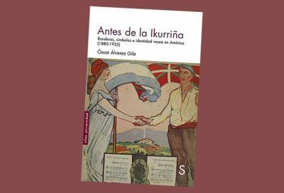 """Oscar Alvarez Gilaren """"Antes de la Ikurriña: Banderas, símbolos e identidad vasca en América (1880-1935)"""" liburua"""